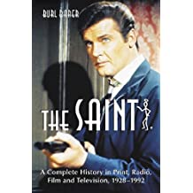 """The """"""""Saint: A Complete History in Print, Radio, Film and Television of Leslie Charteris' Robin Hood of Modern Crime, Simon Templar, 1928-1992"""