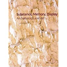 Substance, Memory, Display: Archaeology and Art (McDonald Institute Monographs,)