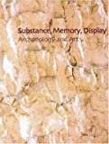 Substance, Memory, Display: Archaeology And Art