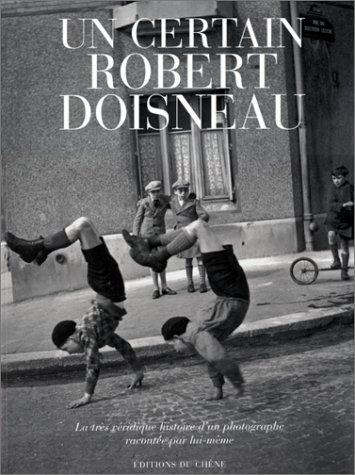 Un certain Robert Doisneau : la très véridique histoire d'un photographe racontée par lui-même