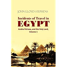 Incidents of Travel in Egypt, Arabia Petraea, and the Holy Land, Volume 1 (1871) (English Edition)