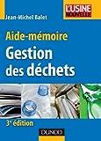 Gestion des déchets : aide-mémoire / Jean-Michel Balet | Balet, Jean-Michel. auteur