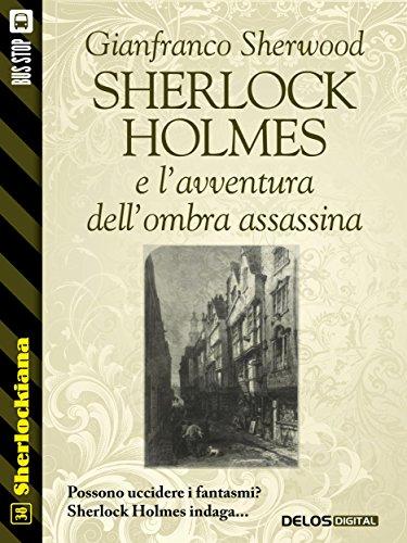 Sherlock Holmes e l'avventura dell'ombra assassina (Sherlockiana) di Gianfranco Sherwood