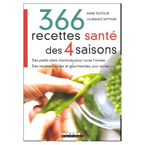 366 Recettes santé des 4 saisons : Des petits plats vitaminés pour toute l'année Des recettes faciles et gourmandes, jour après jour