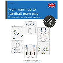 From warm-up to handball team play - 75 exercises for every handball training: Handball Training Book (English Edition)