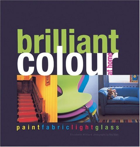 Brilliant Colour at Home: Paint, Fabric, Light, Glass