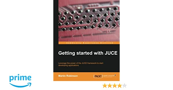 Getting Started with JUCE: Amazon co uk: Martin Robinson