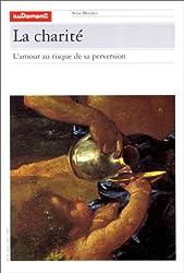 LA CHARITE. : L'amour au risque de sa perversion