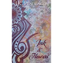 Ink & Flowers by J K Pendragon (2014-01-01)