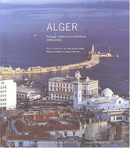 Alger : Paysage urbain et architectures, 1800-2000