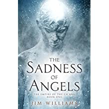 The Sadness of Angels: A Science Fiction Fantasy (The Empire of the Ch'ang Book 1)