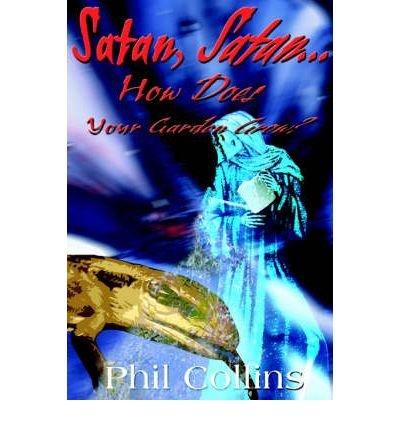 [ SATAN, SATAN... HOW DOES YOUR GARDEN GROW? ] by Collins, Phil ( AUTHOR ) Jun-01-2000 [ Paperback ]