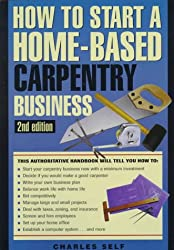 How to Start a Home-Based Carpentry Business (How to Start a Home-Based Antiques Business)