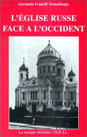 L'EGLISE RUSSE FACE A L'OCCIDENT par Germain Ivanoff-Trinadtzaty