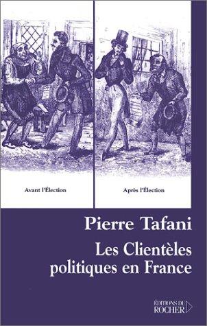 Les Clientèles politiques en France par Pierre Tafani