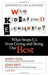 Who Kidnapped Excellence?: What Stops Us from Giving and Being Our Best (Agency/Distributed)