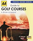 AA Guide to Golf Courses in Britain & Ireland
