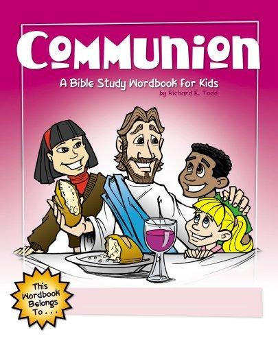 Communion: A Bible Study Wordbook for Kids (Children's Wordbooks) by Richard E. Todd (2009-01-01)