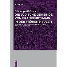 Die J�dische Gemeinde Von Frankfurt/Main in Der Fr�hen Neuzeit: Familien, Netzwerke Und Konflikte Eines J�dischen Zentrums