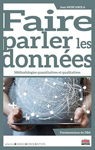 Faire parler les données: Méthodologies quantitatives et qualitatives (Business Science Institute) par Jean Moscarola