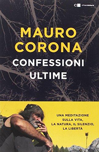 Confessioni ultime. Una meditazione sulla vita, la natura, il silenzio, la liberta
