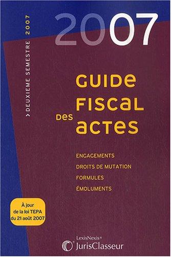 Guide fiscal des actes : A jour de la loi TEPA du 21 août 2007 (ancienne édition) par Stéphanie Durteste