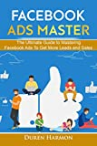 Facebook Ads Master: The Ultimate Guide to Mastering Facebook Ads To Get More Leads and Sales (English Edition)
