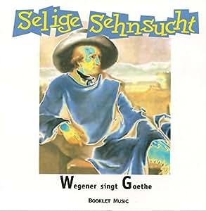 Selige Sehnsucht - Wegener singt Goethe