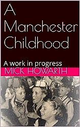 A Manchester Childhood: A work in progress