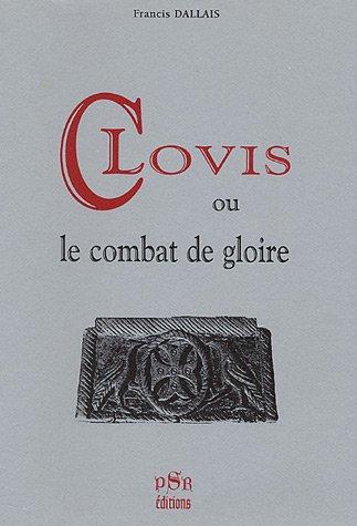 Clovis ou le Combat de Gloire par Francis Dallais