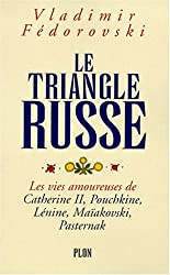 Le triangle russe : Les vies amoureuses de Catherine II, Pouchkine, Lénine, Maïakovski, Pasternak