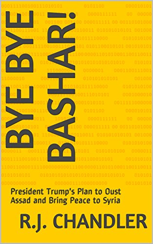 bye-bye-bashar-president-trumps-plan-to-oust-assad-and-bring-peace-to-syria-english-edition