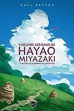 L'oeuvre de Hayao Miyazaki - Le maître de l'animation japonaise de Gael Berton