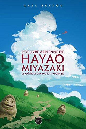 L'oeuvre de Hayao Miyazaki: Le maître de l'animation japonaise par Gael Berton