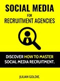 Social Media For Recruitment Agencies: Discover How To Master Social Media Recruitment.