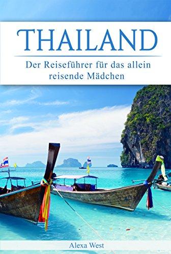 Thailand: Der Reiseführer für das allein reisende Mädchen