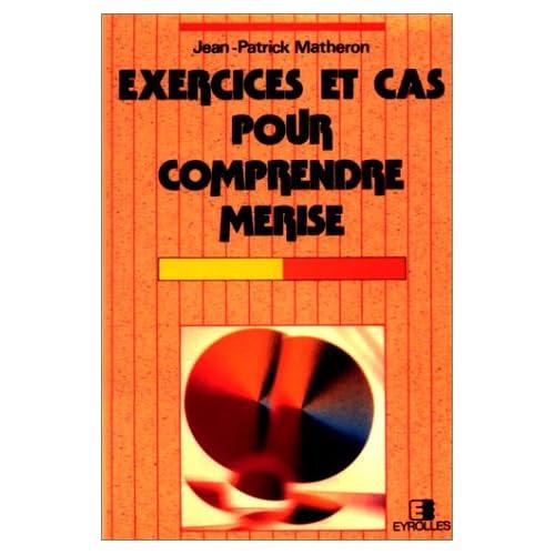 EXERCICES ET CAS POUR COMPRENDRE MERISE. 4ème tirage 1998
