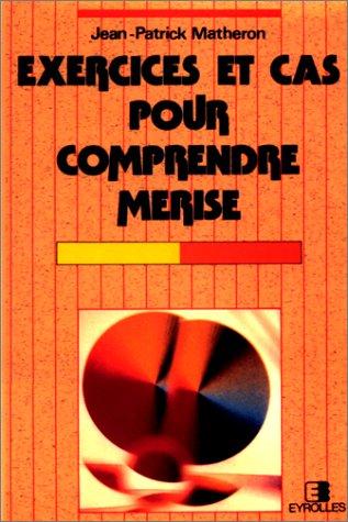 EXERCICES ET CAS POUR COMPRENDRE MERISE. 4ème tirage 1998 par Jean-Patrick Matheron