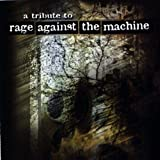 A Tribute To Rage Against The Machine by A Tribute To Rage Against The Machine (2013-02-12) -