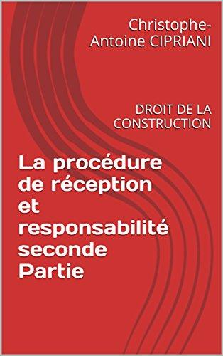 La procédure de réception et responsabilité seconde Partie: DROIT DE LA CONSTRUCTION (la pratique du droit de la construction t. 2)