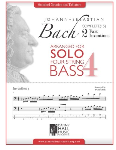 Part Inventions Arranged for Four String Solo Bass (J.S Bach Complete 2 Part Inventions Arrange for Solo for Bass and Guitar) ()