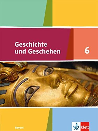 Geschichte und Geschehen 6. Ausgabe Bayern: Schülerbuch Klasse 6 (Geschichte und Geschehen. Ausgabe für Bayern Gymnasium ab 2018)