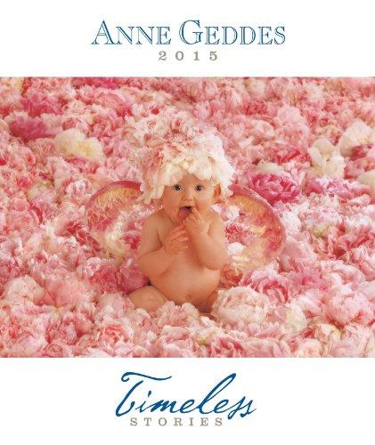 Anne Geddes 2015 Monthly/Weekly Planner Calendar: Timeless Stories (Anne Geddes Kalender 2015)