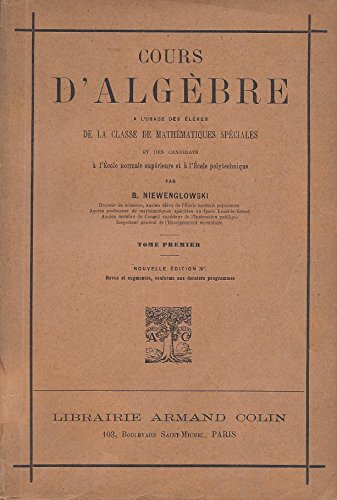 Cours d'Algèbre à l'usage des élèves de la classe de mathématiques spéciales et des candidats à l'école normale supérieure et à l'école polytechnique - tome premier