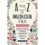 The A-Z of Amazon.co.uk FBA: A step-by-step guide to branding, sourcing and selling private-label FBA products on Amazon's UK