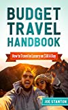 Budget Travel Handbook: How to Travel in Luxury on $50 A Day (World Travel Book 1)