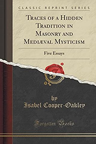 Traces of a Hidden Tradition in Masonry and Medi??val Mysticism: Five Essays (Classic Reprint) by Isabel Cooper-Oakley (2015-09-27)