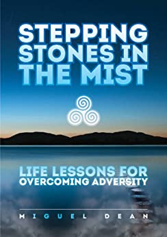 Stepping Stones in the Mist - Life lessons for overcoming adversity by [Dean, Miguel]