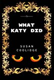 What Katy Did: By Susan Coolidge - Illustrated