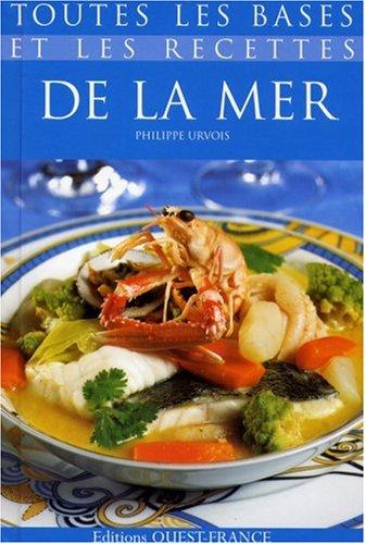 Toutes les bases et les recettes de la mer : Choisir, préparer, savourer